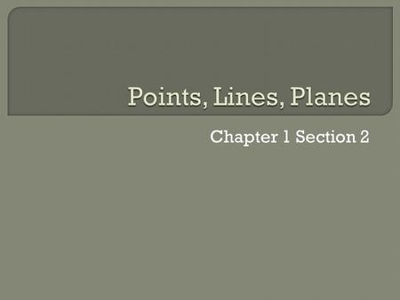 Chapter 1 Section 2.  Students will understand basic terms and postulates of Geometry.