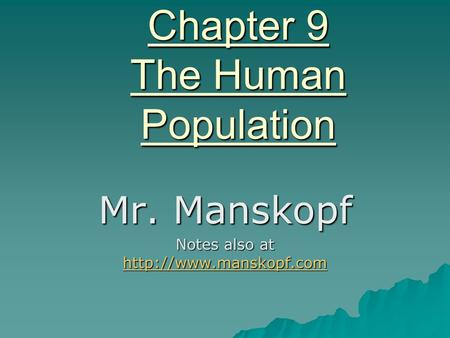 Chapter 9 The Human Population Mr. Manskopf Notes also at