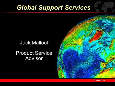 Jack Malloch Product Service Advisor Global Support Services.