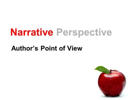 Narrative Perspective Author's Point of View. First-Person Narrator is a part of the story (character). Often uses I or we. Example I went home. Tim came.