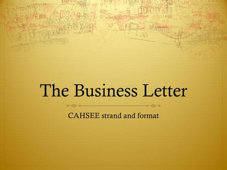 The Business Letter CAHSEE strand and format. Standard  2.5 Write business letters:  Provide clear and purposeful information and address the intended.