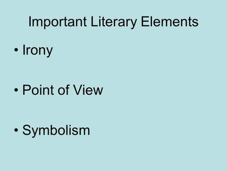 Important Literary Elements Irony Point of View Symbolism.