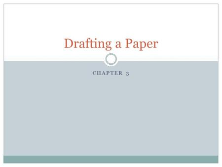 CHAPTER 3 Drafting a Paper. The Short Essay Essays have three parts Introduction Body Conclusion.