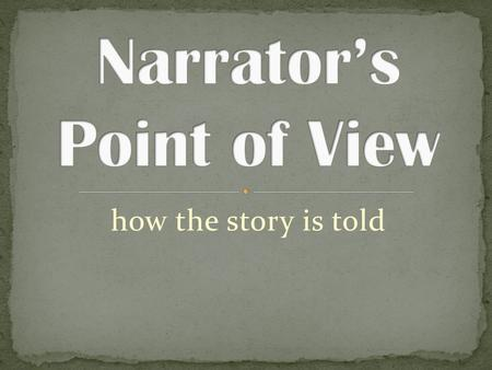 How the story is told. Narrative A narrative is a story Narratives have characters, settings, a plot, dialogue, and a narrator A narrator tells the story.