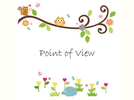 "Point of View. Narration not ""Quotation "" When trying to determine point of view, you must look at the narration. Do not look at anything in quotation."