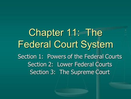 Chapter 11: The Federal Court System Section 1: Powers of the Federal Courts Section 2: Lower Federal Courts Section 3: The Supreme Court.