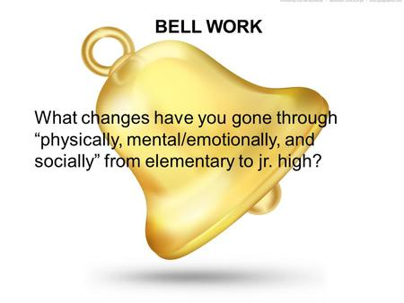 "BELL WORK What changes have you gone through ""physically, mental/emotionally, and socially"" from elementary to jr. high?"