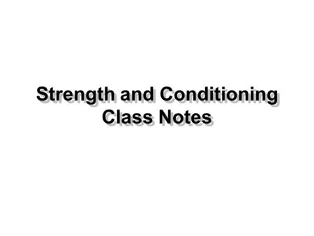 Strength and Conditioning <strong>Class</strong> Notes Personal Motivation What drives you to get better? You need to set a goal everyday. Make sure you do things correctly.