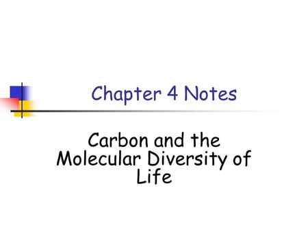 Chapter 4 Notes Carbon and the Molecular Diversity of Life.