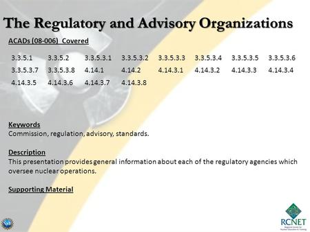 ACADs (08-006) Covered Keywords Commission, regulation, advisory, standards. Description This presentation provides general information about each of the.