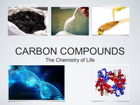 CARBON COMPOUNDS The Chemistry of Life. OBJECTIVES Define organic compound and name three elements often found in organic compounds. Explain why Carbon.