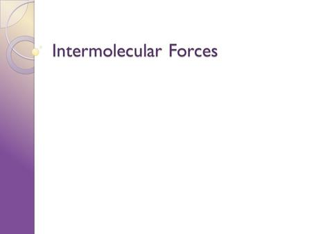 Intermolecular Forces. How are molecules held together? There are two types of attraction in molecules: ◦ Intramolecular forces ◦ Intermolecular forces.