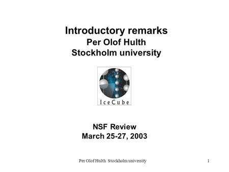 Per Olof Hulth Stockholm university1 NSF Review March 25-27, 2003 Introductory remarks Per Olof Hulth Stockholm university.