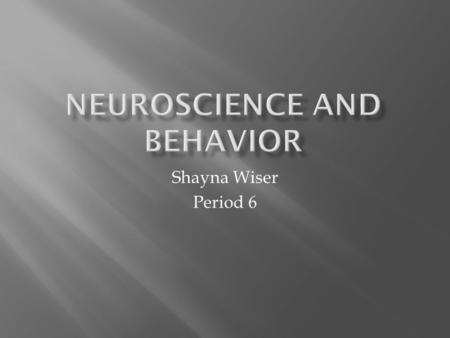 Neuroscience and Behavior