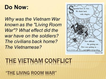 Do Now: Why was the Vietnam War known as the Living Room War? What effect did the war have on the soldiers? The civilians back home? The Vietnamese?