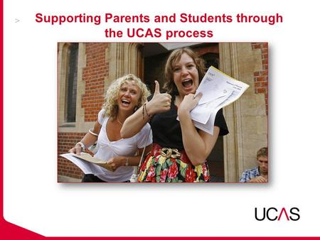Supporting Parents and Students through the UCAS process.