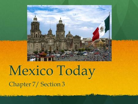 Mexico Today Chapter 7/ Section 3.