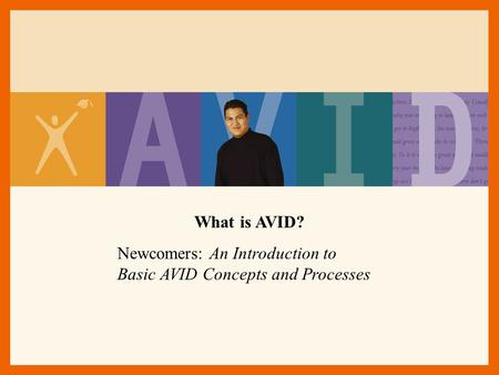 What is AVID? Newcomers: An Introduction to Basic AVID Concepts and Processes.