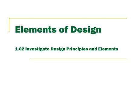 Elements of Design 1.02 Investigate Design Principles and Elements.