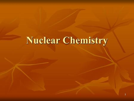 1 Nuclear Chemistry. 2 Radioactivity Emission of subatomic particles or high- energy electromagnetic radiation by nuclei Emission of subatomic particles.