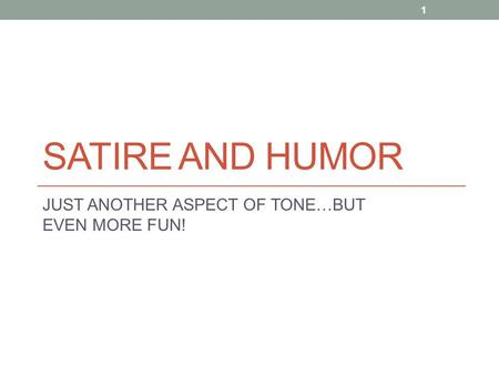 SATIRE AND HUMOR JUST ANOTHER ASPECT OF TONE…BUT EVEN MORE FUN! 1.