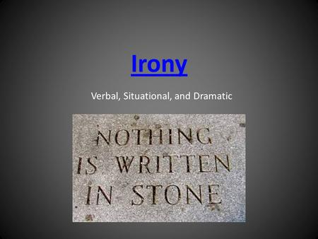 Irony Verbal, Situational, and Dramatic. Irony  A contradiction between what happens and what you expect to happen  Examples:  A fireman afraid of.