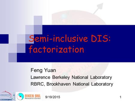 9/19/20151 Semi-inclusive DIS: factorization Feng Yuan Lawrence Berkeley National Laboratory RBRC, Brookhaven National Laboratory.