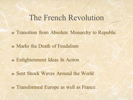 The French Revolution Transition from Absolute Monarchy to Republic Marks the Death of Feudalism Enlightenment Ideas In Action Sent Shock Waves Around.