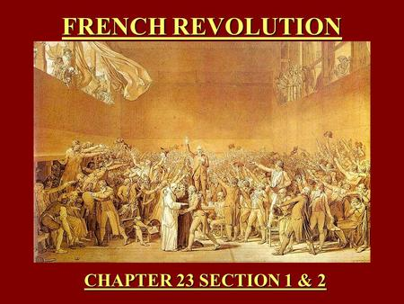 FRENCH REVOLUTION CHAPTER 23 SECTION 1 & 2.