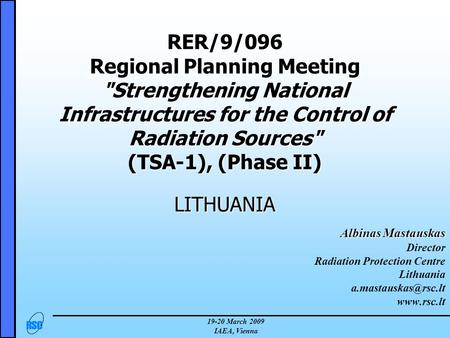 19-20 March 2009 IAEA, Vienna RER/9/096 Regional Planning Meeting Strengthening National Infrastructures for the Control of Radiation Sources (TSA-1),