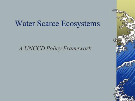 Water Scarce Ecosystems A UNCCD Policy Framework.
