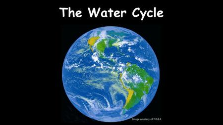 The Water Cycle Water has been around for MANY years.