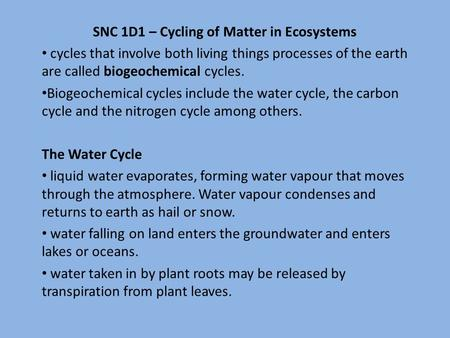 SNC 1D1 – Cycling of Matter in Ecosystems cycles that involve both living things processes of the earth are called biogeochemical cycles. Biogeochemical.