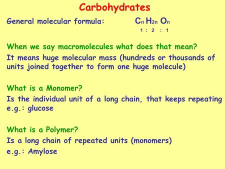 Carbohydrates General molecular formula: C n H 2n O n 1 : 2 : 1 When we say macromolecules what does that mean? It means huge molecular mass (hundreds.