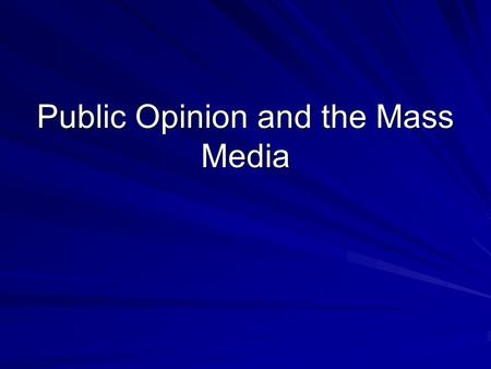 Public Opinion and the Mass Media. Appetizer Name and describe four types of propaganda we talked about last week.