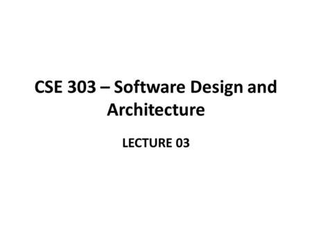 CSE 303 – Software Design and Architecture