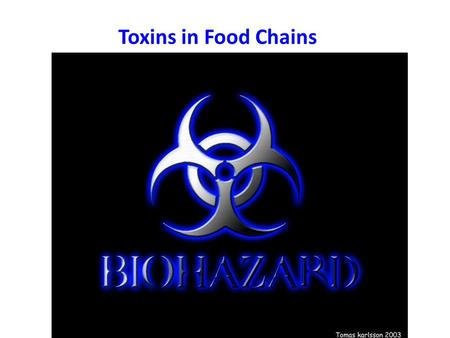 Toxins in Food Chains. Feeding the human population is a big business, economically. To prevent foods from being eaten by pests, we put chemical substances.