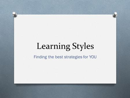 Learning Styles Finding the best strategies for YOU.