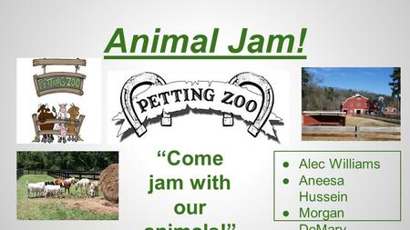 "Animal Jam! ●Alec Williams ●Aneesa Hussein ●Morgan DeMary ●Nicholas Moore ""Come jam with our animals!"""