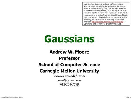 Copyright Andrew W Moore Slide  Gaussians Andrew W Moore Professor School Of