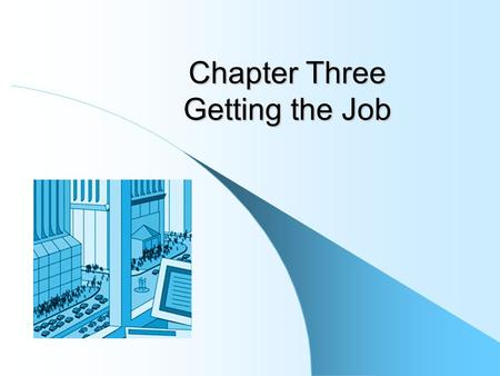 Chapter Three Getting the Job. How do you get the job? Competition for jobs can be fierce! You have to be a salesperson… and your product is YOU! You.