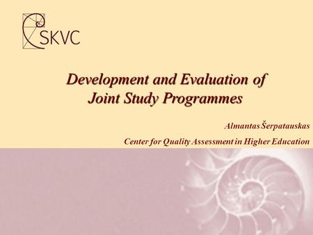 Development and Evaluation of Joint Study Programmes Almantas Šerpatauskas Center for Quality Assessment in Higher Education.