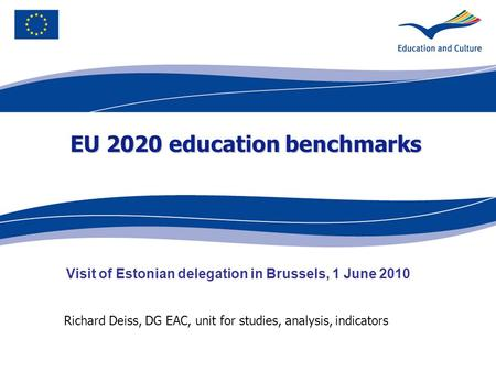 Ecdc.europa.eu Richard Deiss, DG EAC, unit for studies, analysis, indicators EU 2020 education benchmarks Visit of Estonian delegation in Brussels, 1 June.