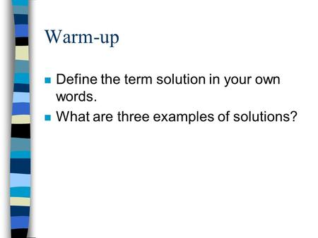 Warm-up n Define the term solution in your own words. n What are three examples of solutions?