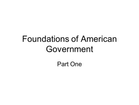 Foundations of American Government Part One. What is Government? It's the institution through which a society makes and enforces its public policies.