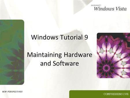 COMPREHENSIVE Windows Tutorial 9 Maintaining Hardware and Software.