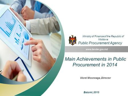 Main Achievements in Public Procurement in 2014 www.tender.gov.md Ministry of Finance of the Republic of Moldova Public Procurement Agency Batumi, 2015.