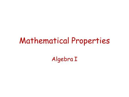 Mathematical Properties Algebra I. Associative Property of Addition and Multiplication The associative property means that you will get the same result.
