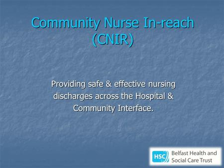 Community Nurse In-reach (CNIR) Providing safe & effective nursing discharges across the Hospital & Community Interface.