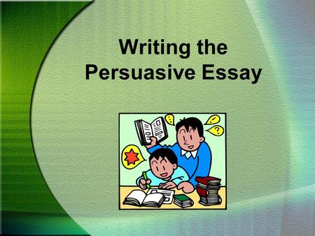 Writing the Persuasive Essay. Following the Prompt To begin a persuasive essay, you must first have an opinion you want others to share. The writer's.